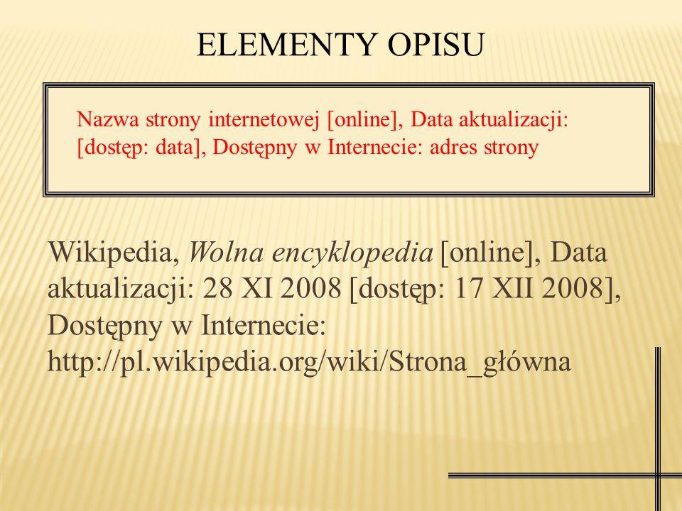ELEMENTY OPISU Nazwa strony internetowej [online], Data aktualizacji: [dostęp: data], Dostępny w Internecie: adres strony.